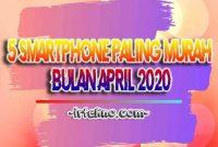 5 Smartphone Paling Murah Bulan April 2020 2 Irtekno.com