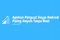 aplikasi penguat sinyal android paling ampuh tanpa root