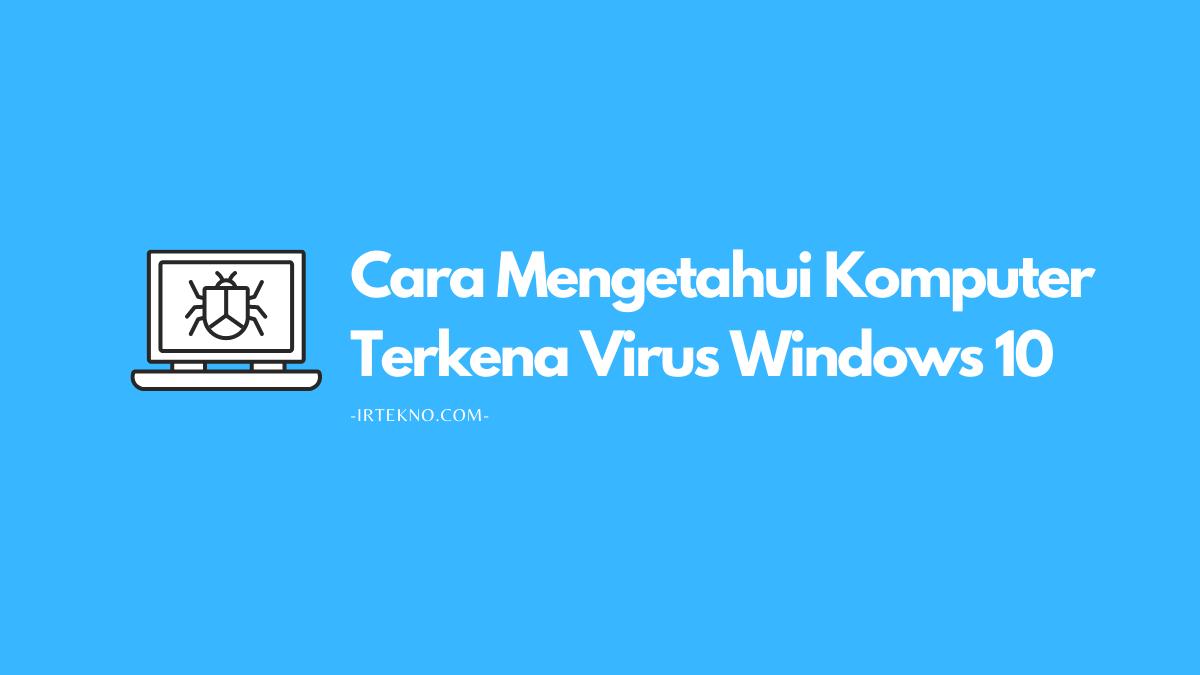 cara mengetahui komputer terkena virus windows 10