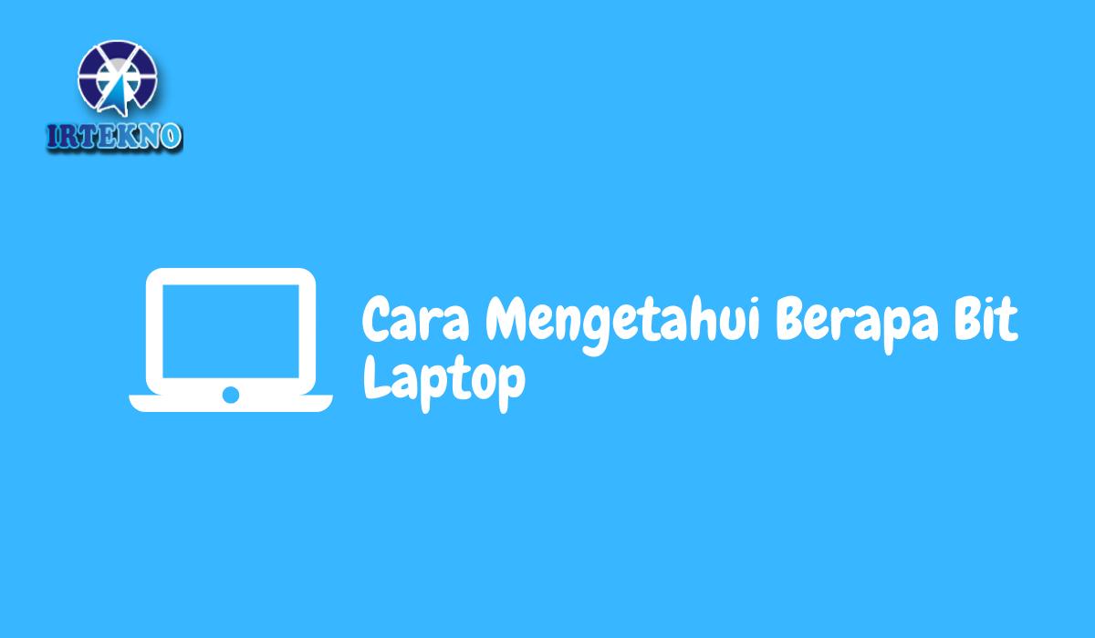 Cara Mengetahui Berapa Bit Laptop