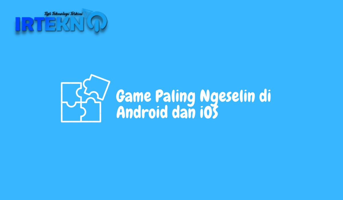 Game Paling Ngeselin di Android dan iOS