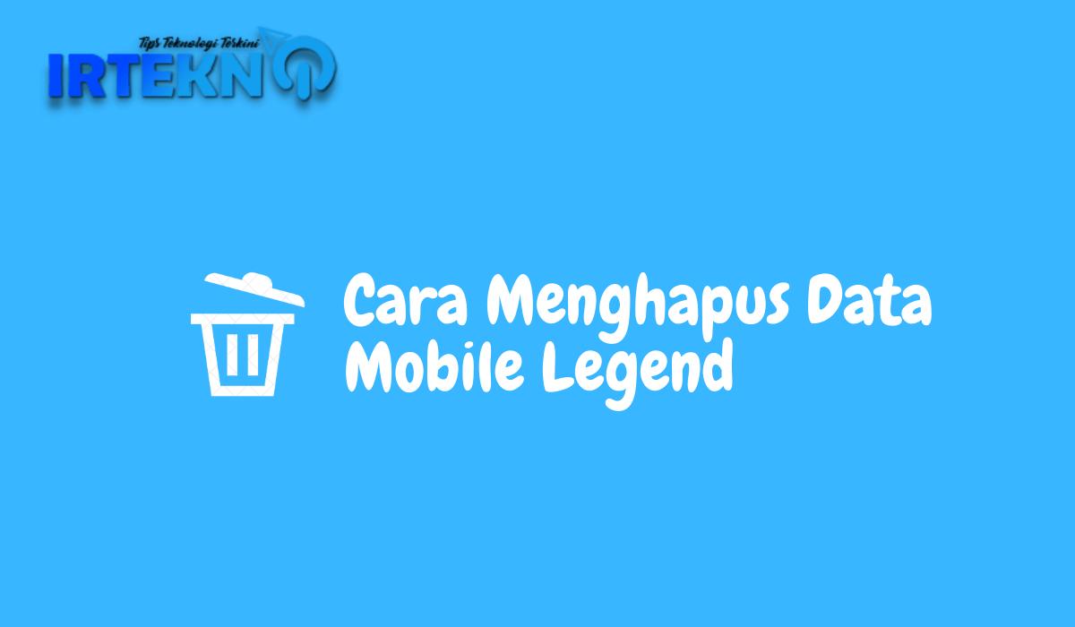 Cara Menghapus Data Mobile Legend