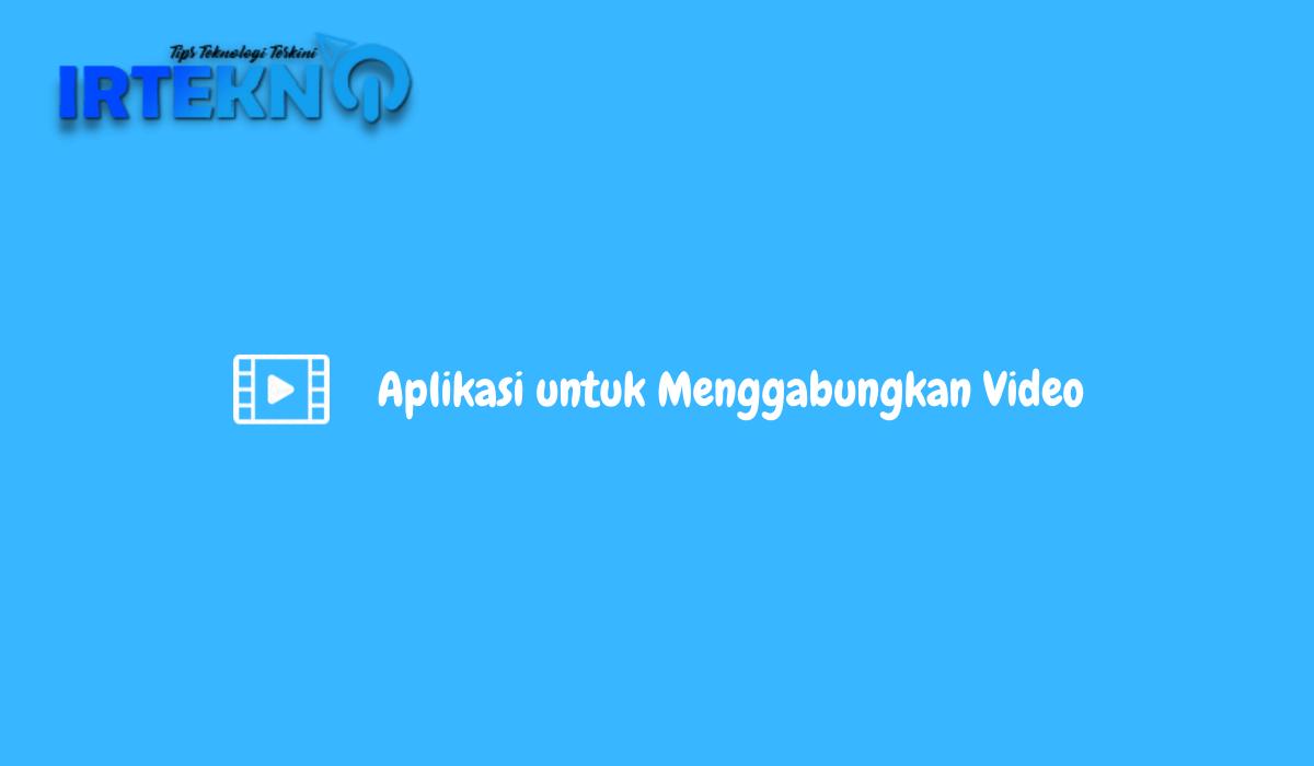 Aplikasi untuk Menggabungkan Video