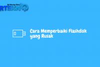 Cara Memperbaiki Flashdisk yang Rusak