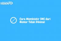 Cara Memblokir SMS dari Nomor Tidak Dikenal
