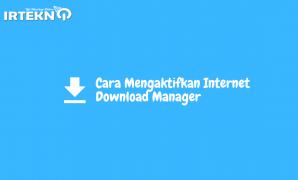 Cara Mengaktifkan Internet Download Manager