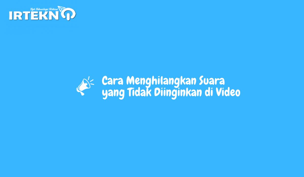 Cara Menghilangkan Suara yang Tidak Diinginkan di Video